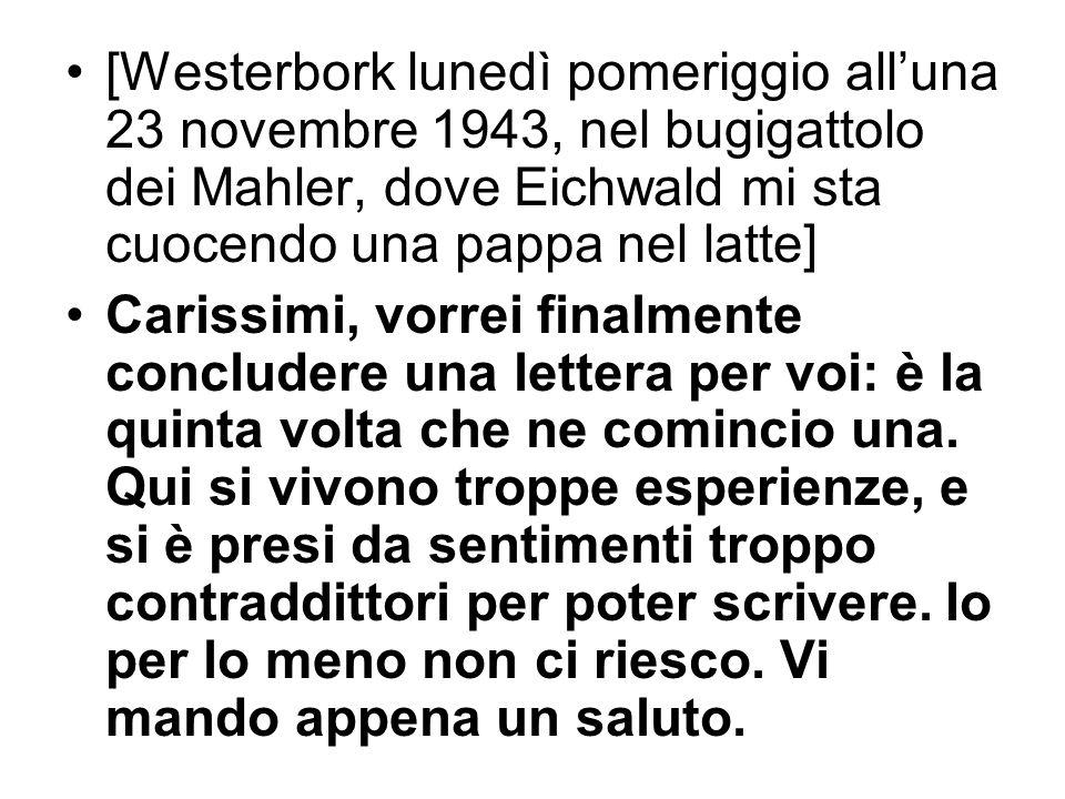 [Westerbork lunedì pomeriggio all'una 23 novembre 1943, nel bugigattolo dei Mahler, dove Eichwald mi sta cuocendo una pappa nel latte]